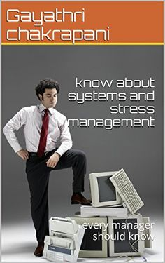 know about systems and stress in management: every manager should know by Gayathri chakrapani http://www.amazon.com/dp/B00YSDFE10/ref=cm_sw_r_pi_dp_5HYSvb10QTYFN