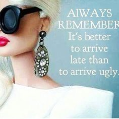 Better late than ugly! Please see that my husband get's a copy of this....more fashion quotes: http://999dresses.blogspot.com/