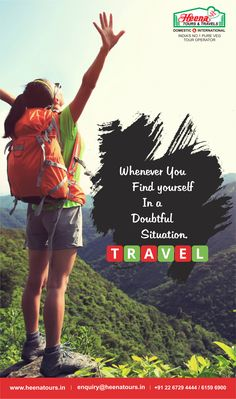 Whenever you find yourself in a doubtful situation. Travel..!!