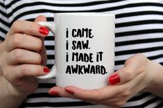 Funny Coffee Mug- Coffee Mug Gift - I came. I saw.  I made it awkward 11 or 15 oz White Mug