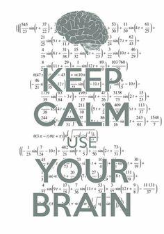 Keep Calm and Use Your Brain.