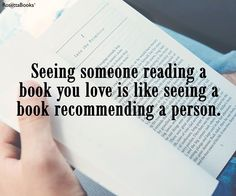 """Seeing someone reading a book you love is like seeing a book recommending a person"" - so true!"
