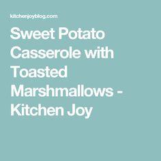 Sweet Potato Casserole with Toasted Marshmallows - Kitchen Joy