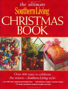 The Ultimate Southern Living Christmas Book: Over 400 Ways to Celebrate the Season - Southern Living Style: Rebecca Brennan,Allison Long Lowery: 9780848727291: Amazon.com: Books