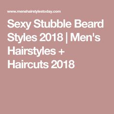 Sexy Stubble Beard Styles 2018 | Men's Hairstyles + Haircuts 2018