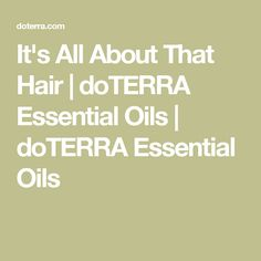 It's All About That Hair | doTERRA Essential Oils | doTERRA Essential Oils
