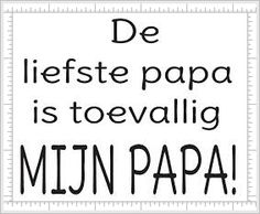 * De liefste papa is...