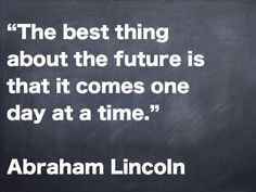 """""""The best thing about the future is that it comes one day at a time."""" Abraham…"""