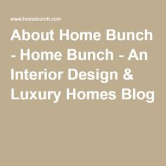 About Home Bunch - Home Bunch - An Interior Design & Luxury Homes Blog