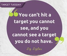Target Tuesday -  You can't hit a target you cannot see, and you cannot see a target you do not have.