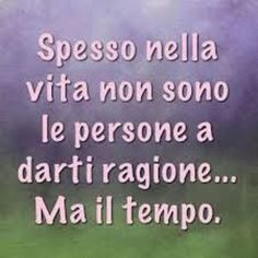 Often in life it's not the people that prove you right.But time. Love Me Quotes, Quote Of The Day, Best Quotes, Funny Quotes, Italian Humor, Italian Quotes, Deep Truths, Life Rules, Deep Words