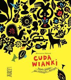 """""""Cuda wianki. Polski folklor dla młodszych i starszych"""" to ilustrowana nowoczesna i pełna humoru opowieść o polskim folklorze i tradycjach,"""
