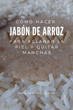 How to make Rice Soap to lighten the skin and remove manc .- Cómo hacer Jabón de Arroz para aclarar la piel y quitar manchas from for out the and - Beauty Care, Diy Beauty, Beauty Skin, Health And Beauty, Beauty Hacks, Skin Secrets, Beauty Secrets, Beauty Tips, Beauty Products