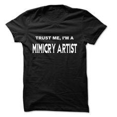 Trust Me I Am Mimicry artist ... 999 Cool Job Shirt !