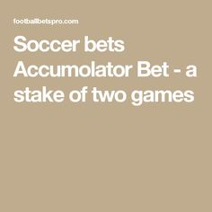 Soccer bets Accumolator Bet - a stake of two games