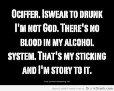 I swear to drunk, I'm not god! - http://www.drunkdrank.com/drink/i-swear-to-drunk-im-not-god/