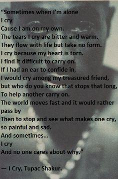 I cry. Tupac Shakur