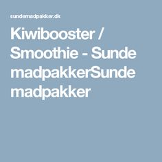 Kiwibooster / Smoothie - Sunde madpakkerSunde madpakker