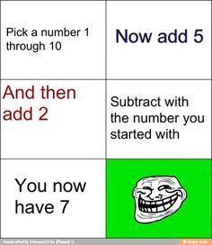 Well, yes, you would have seven. When you take a number, and you add seven (5+2=7, elementary, good chaps) and the subtract the number you started with, they cross cancel, leaving you with 7. Simple, really.