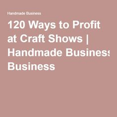 120 Ways to Profit at Craft Shows | Handmade Business