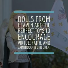 Dolls from Heaven are the Perfect Toys to Encourage Virtue, Faith, and Sainthood in Children. DollsfromHeaven.com Catholic Quotes, Encouragement, Heaven, Faith, Dolls, Children, Baby Dolls, Young Children, Sky