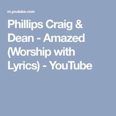 Phillips Craig & Dean - Amazed (Worship with Lyrics) - YouTube