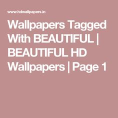 Wallpapers Tagged With BEAUTIFUL | BEAUTIFUL HD Wallpapers | Page 1
