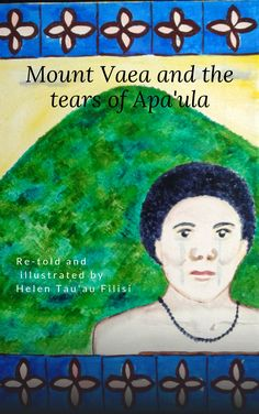 An ancient Samoan story about the origins of Mt Vaea and some of the land features at Falealupo village in Savaii