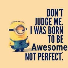 Minions i was born to be awesome not perfect quote of the year