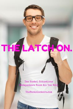 The Latch On. Ten Hostel Situations Backpackers Know All Too Well http://thebackslackers.com/ten-hostel-situations-backpackers-know-well/