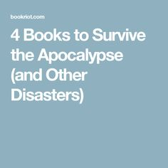 4 Books to Survive the Apocalypse (and Other Disasters)