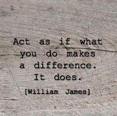 Actúa como si lo que haces marca la diferencia, porque así es.
