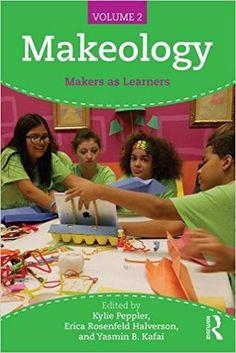Makeology: Makers as Learners (Volume 2): Kylie Peppler, Erica Rosenfeld Halverson, Yasmin B. Kafai: 9781138847811: Amazon.com: Books