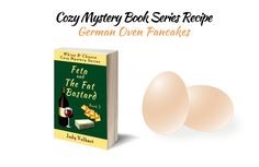 The recipe for German oven pancakes originally appeared in Judy Volhart's cozy murder mystery Feta and the Fat Bastard (Whine & Cheese Cozy Mystery Series, Book Book Clubs, Book Club Books, Book Lists, Book Series, Book Club Recommendations, Oven Pancakes, Mystery Series, Literary Quotes, Cozy Mysteries