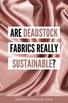 Deadstock fabrics can refer to surplus, defective, or scrap fabric. They may seem like a great way to minimize textile waste, but are they actually encouraging overproduction? Here are the pros and cons of deadstock. | Sustainable fashion brands | Greenwashing examples | Ecofashion | Zero waste clothes