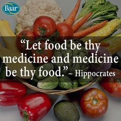 """Let food be thy medicine and medicine be thy food.""  - Hippocrates http://www.baar.com/about-us"
