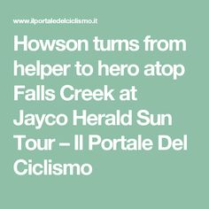 Howson turns from helper to hero atop Falls Creek at Jayco Herald Sun Tour – Il Portale Del Ciclismo