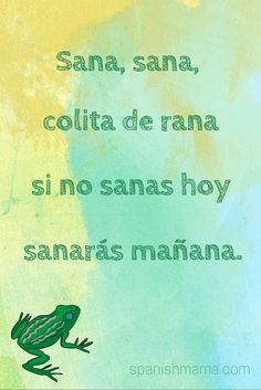 sana, sana, colita de rana, si no sales hoy sanarás mañana. rimas tradicionales infatiles / rhymes and poems for children in Spanish