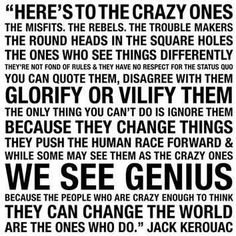 Quote from Apple comercial- NOT Jack Kerouac. Great quote none the less. Great Quotes, Quotes To Live By, Me Quotes, Inspirational Quotes, Humor Quotes, Crazy Quotes, Qoutes, Motivational Quotes, Random Quotes