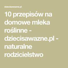 10 przepisów na domowe mleka roślinne - dziecisawazne.pl - naturalne rodzicielstwo