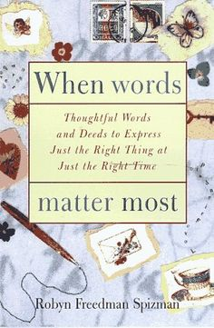 When Words Matter Most: Thoughtful Words and Deeds to Express Just the Right Thing at Just the Right Tim e