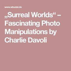 """Surreal Worlds"" – Fascinating Photo Manipulations by Charlie Davoli"