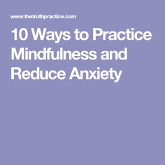 10 Ways to Practice Mindfulness and Reduce Anxiety