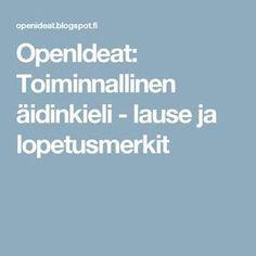 OpenIdeat: Toiminnallinen äidinkieli - lause ja lopetusmerkit Grammar, Boarding Pass, Teaching, Teaching Manners, Learning