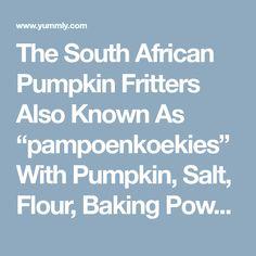 "The South African Pumpkin Fritters Also Known as ""Pampoenkoekies"" Recipe Pumpkin Fritters, Lemon Wedge, Sunflower Oil, Cooking Recipes, African, Baking, Cinnamon, Powder, Salt"