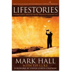 Wonderful life stories from Mark Hall - lead singer of Casting Crowns Mark Hall, Casting Crowns, Here I Go Again, Finding God, Its A Wonderful Life, Christian Music, Book Of Life, New Artists, Paperback Books