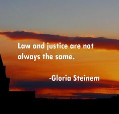 Law and justice are not always the same.