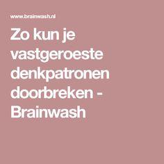 Zo kun je vastgeroeste denkpatronen doorbreken - Brainwash