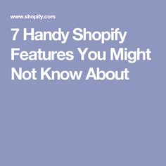 7 Handy Shopify Features You Might Not Know About