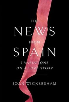 The News from Spain  Seven Variations on a Love Story by Joan Wickersham -     By Joan Wickersham - Getting ready for our trip!